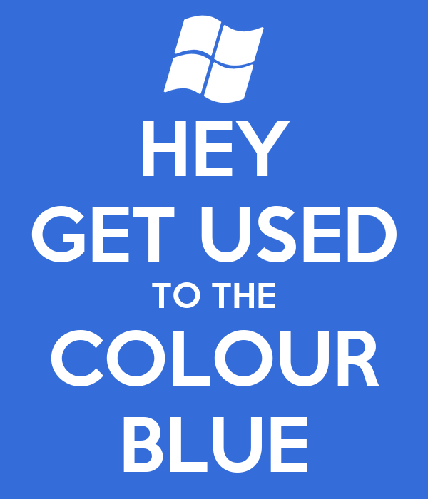 HEY GET USED TO THE COLOUR BLUE