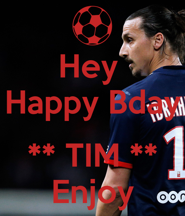 Hey  Happy Bday  ** TIM ** Enjoy