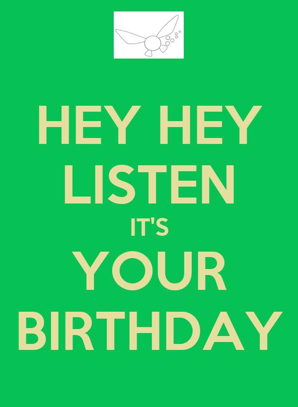 HEY HEY LISTEN IT'S YOUR BIRTHDAY