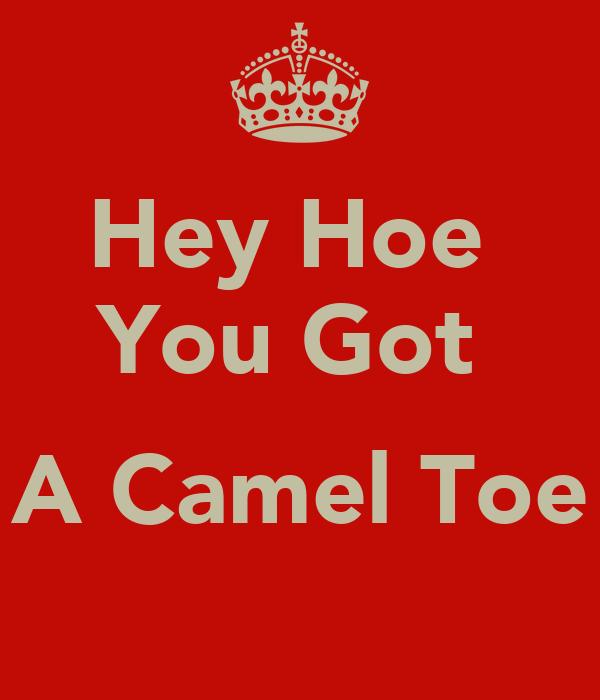 Hey Hoe  You Got   A Camel Toe