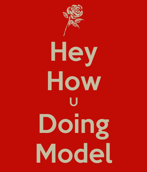 Hey How U Doing Model