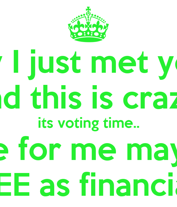 Hey I just met you... and this is crazy! its voting time.. Vote for me maybe? KARLEE as financial rep!
