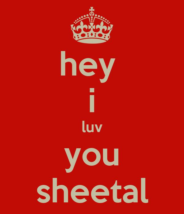 hey  i luv you sheetal