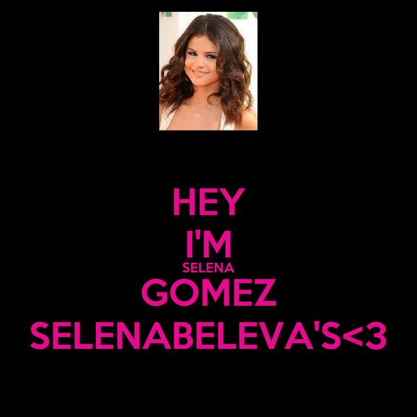 HEY I'M SELENA GOMEZ SELENABELEVA'S<3