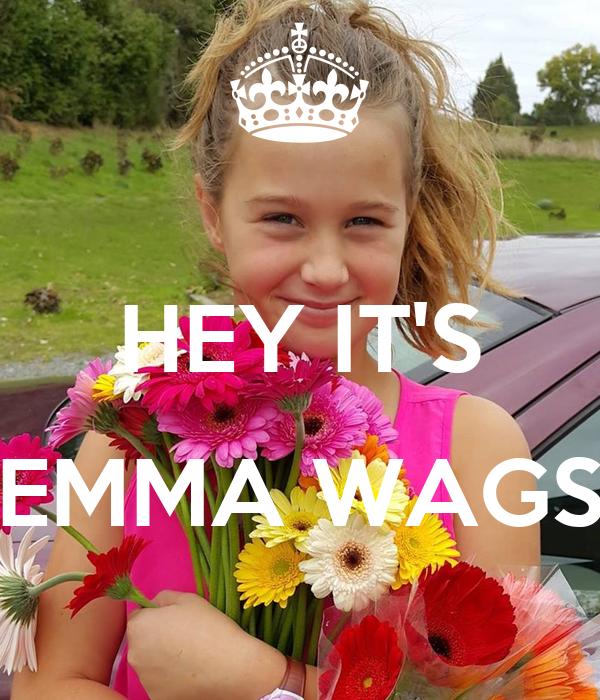 HEY IT'S  EMMA WAGS