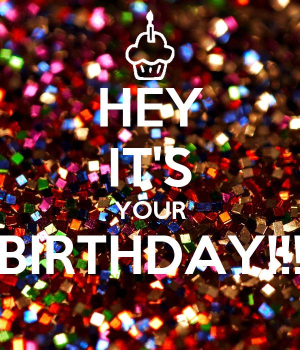 HEY IT'S YOUR BIRTHDAY!!!