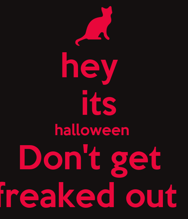 hey    its  halloween  Don't get  freaked out !