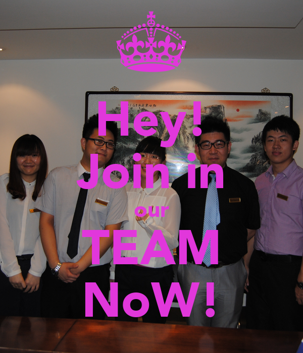 Hey! Join in our TEAM NoW!