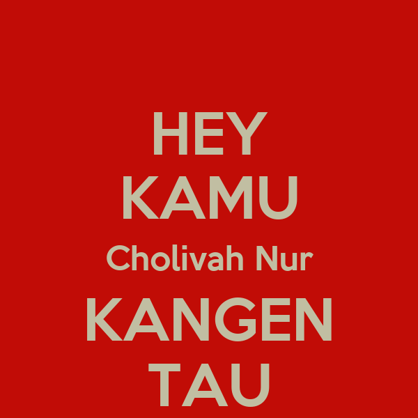 HEY KAMU Cholivah Nur KANGEN TAU