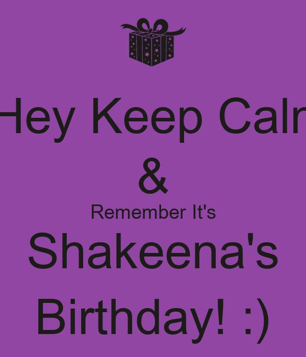 Hey Keep Calm & Remember It's Shakeena's Birthday! :)