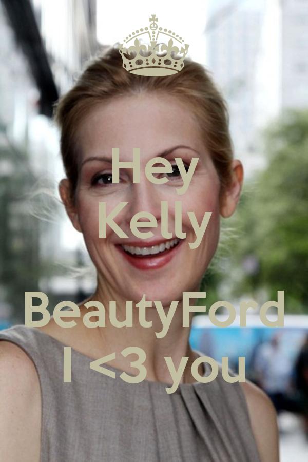 Hey Kelly  BeautyFord I <3 you