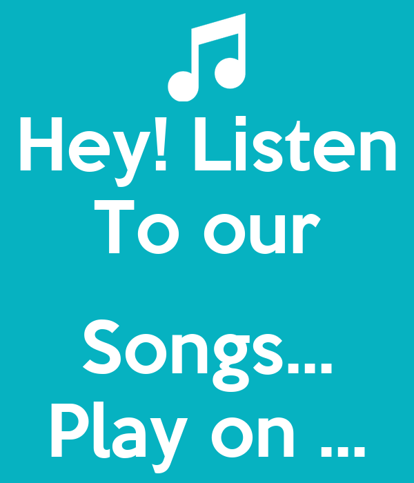 Hey! Listen To our  Songs... Play on ...