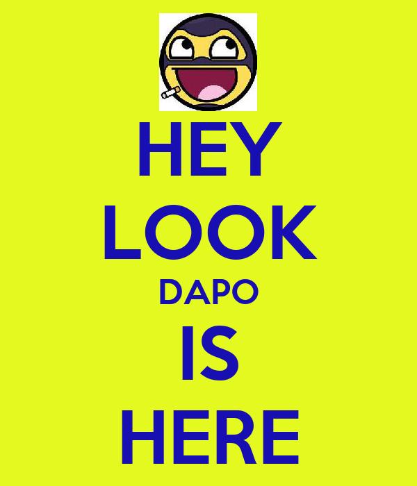 HEY LOOK DAPO IS HERE