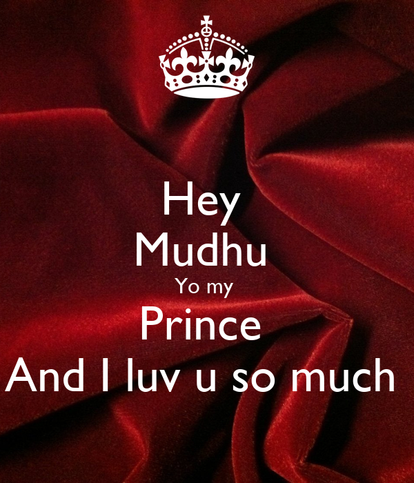 Hey  Mudhu  Yo my  Prince  And I luv u so much