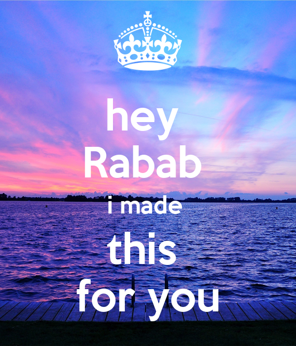 hey  Rabab  i made  this  for you