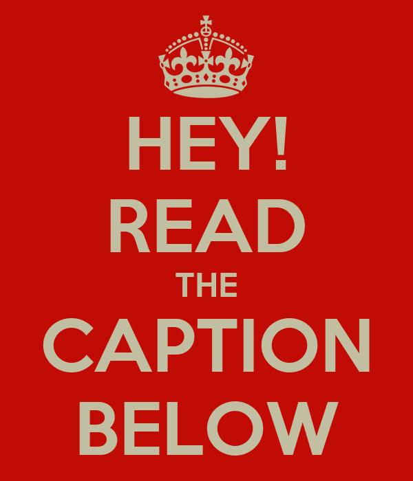 HEY! READ THE CAPTION BELOW