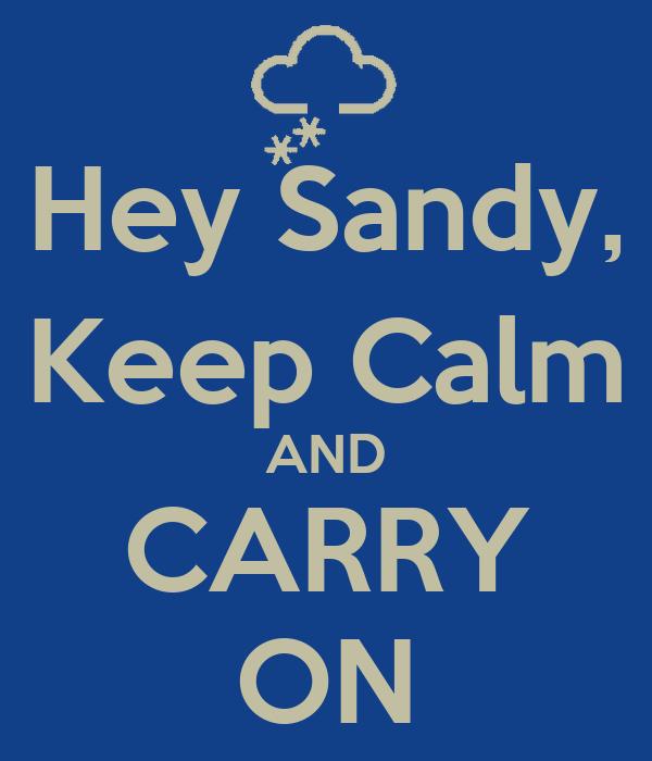 Hey Sandy, Keep Calm AND CARRY ON