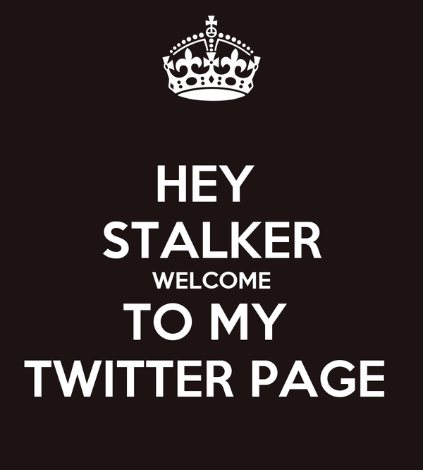 HEY  STALKER WELCOME TO MY  TWITTER PAGE