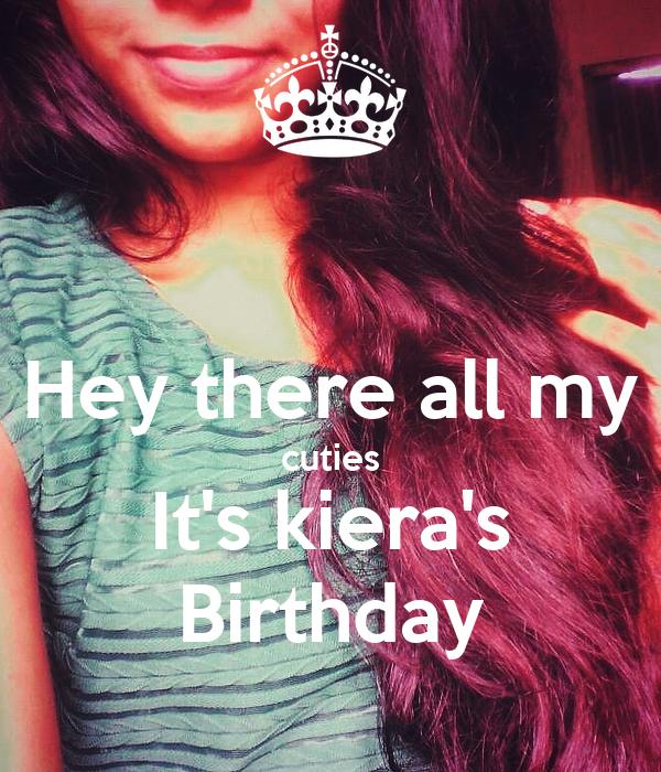 Hey there all my cuties It's kiera's Birthday