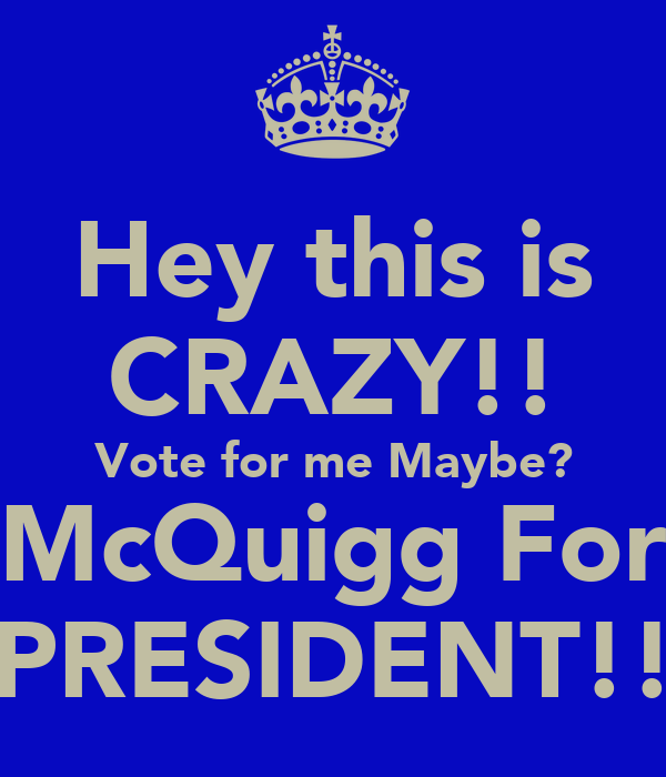 Hey this is CRAZY!! Vote for me Maybe? McQuigg For ...