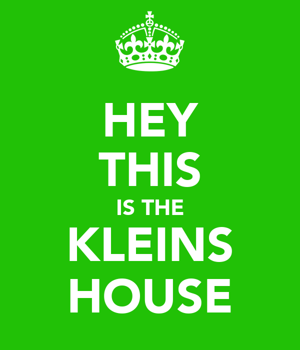HEY THIS IS THE KLEINS HOUSE