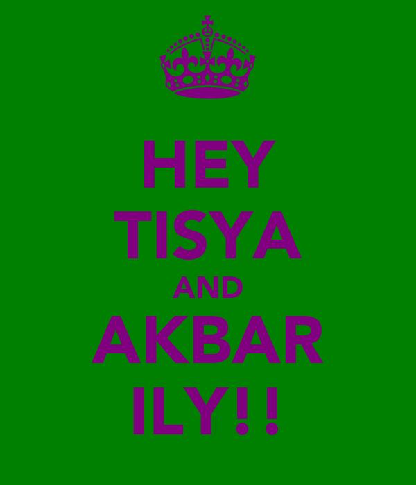HEY TISYA AND AKBAR ILY!!