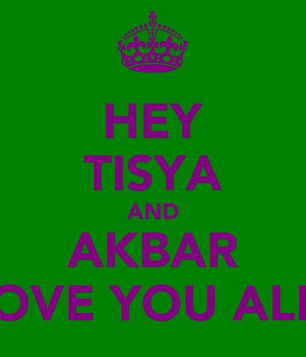 HEY TISYA AND AKBAR LOVE YOU ALL!