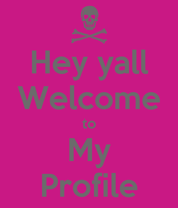 Hey yall Welcome to My Profile