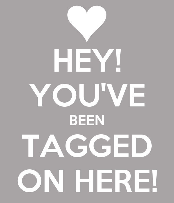 HEY! YOU'VE BEEN TAGGED ON HERE!