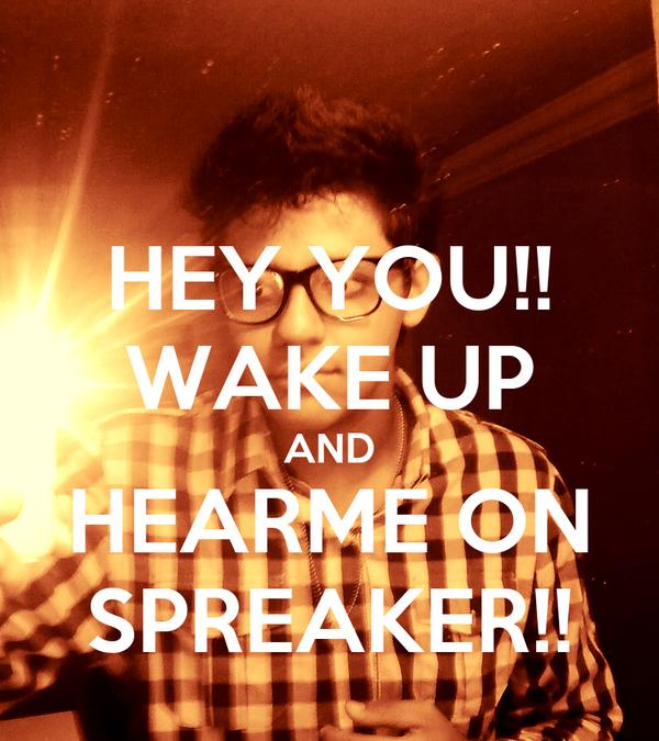 HEY YOU!! WAKE UP AND HEARME ON SPREAKER!!