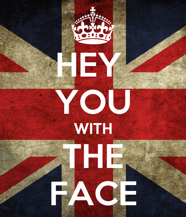 HEY  YOU WITH THE FACE