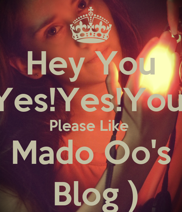Hey You Yes!Yes!You! Please Like  Mado Oo's  Blog )