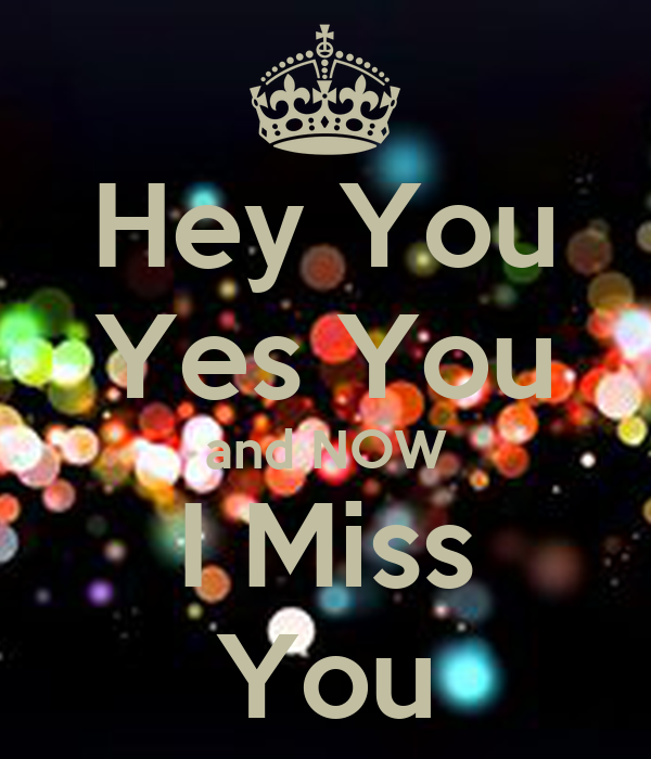 Hey You Yes You and NOW I Miss You