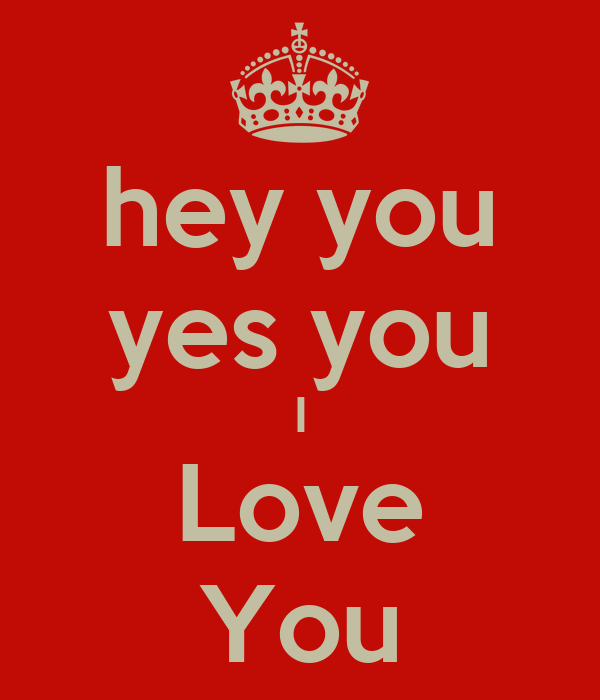 hey you yes you I Love You