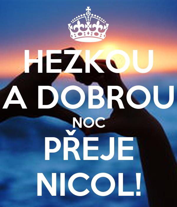 HEZKOU A DOBROU NOC PŘEJE NICOL!
