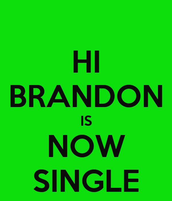 HI BRANDON IS NOW SINGLE
