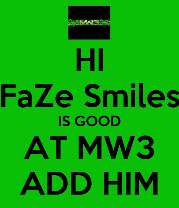 HI FaZe Smiles IS GOOD AT MW3 ADD HIM