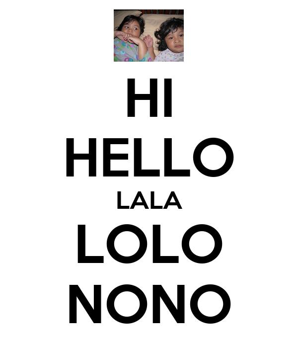 HI HELLO LALA LOLO NONO