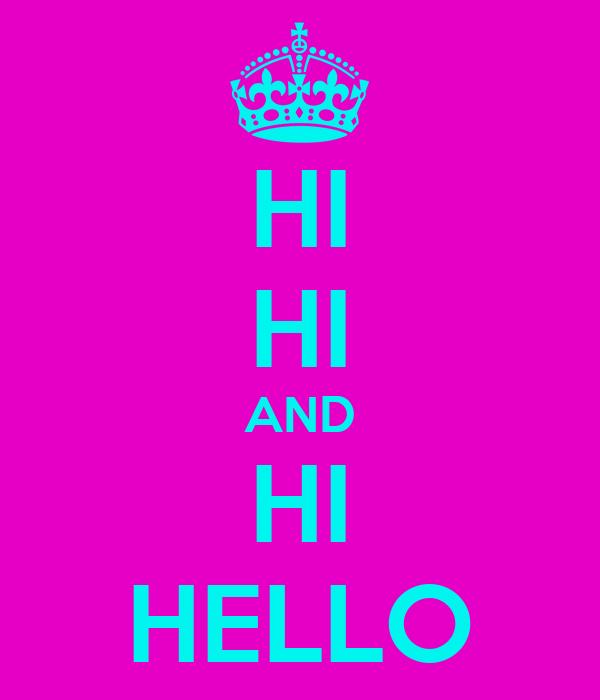 HI HI AND HI HELLO