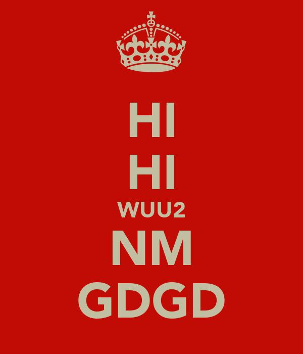 HI HI WUU2 NM GDGD