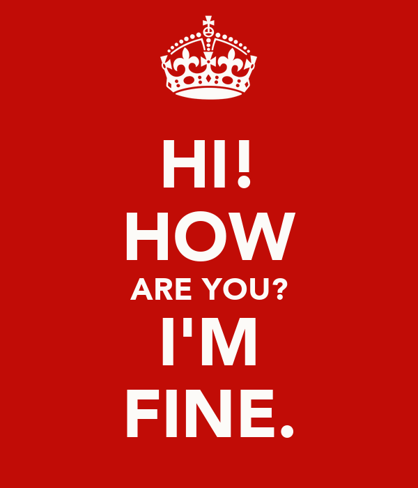 HI! HOW ARE YOU? I'M FINE.