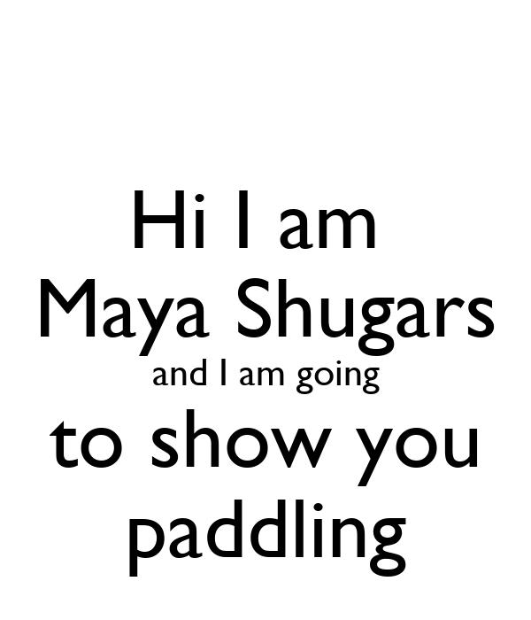 Hi I am  Maya Shugars and I am going to show you paddling