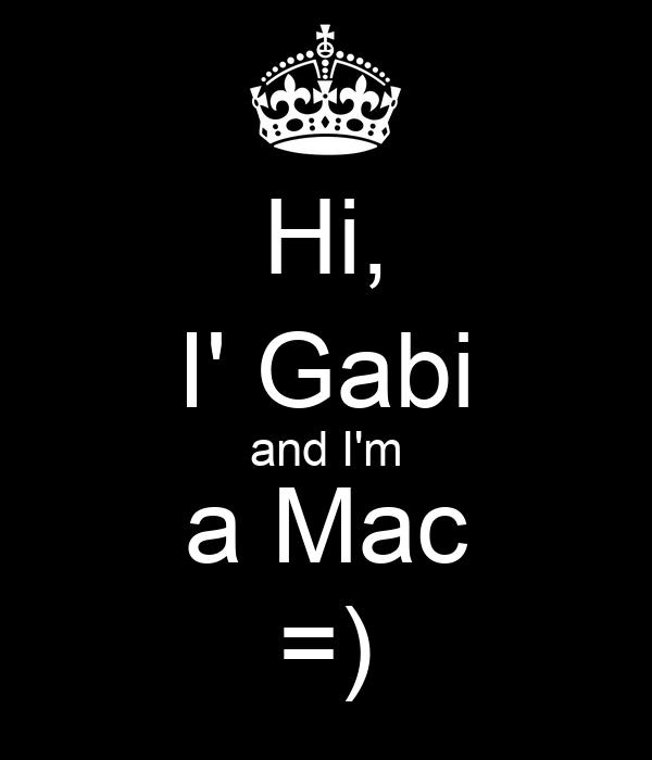 Hi, I' Gabi and I'm a Mac =)