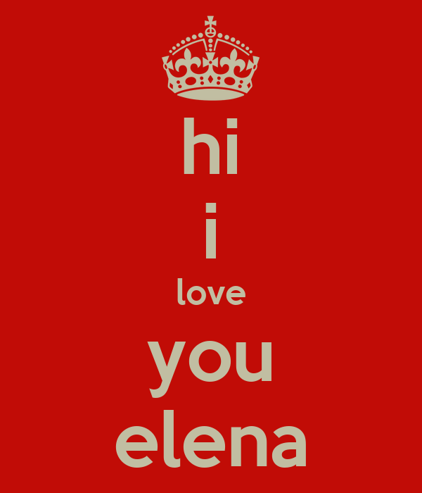 hi i love you elena