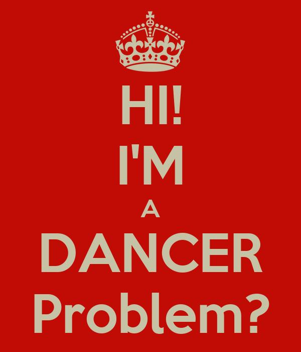 HI! I'M A DANCER Problem?