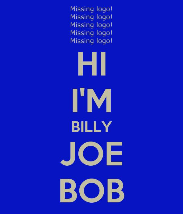 HI I'M BILLY JOE BOB