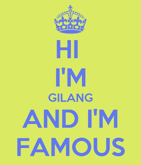 HI  I'M GILANG AND I'M FAMOUS