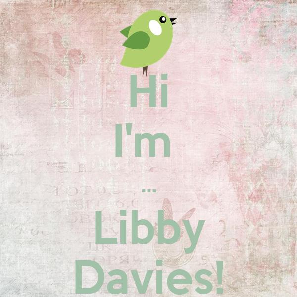 Hi I'm  ... Libby Davies!