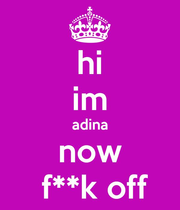 hi im adina now  f**k off
