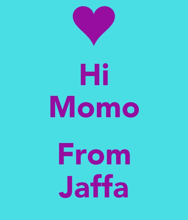 Hi Momo  From Jaffa
